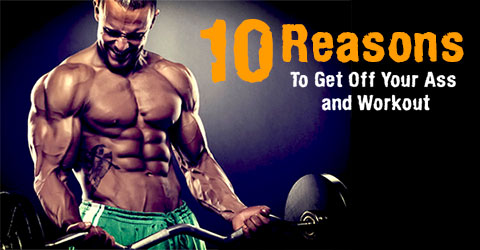 10 Reasons To Get Off Your Ass and Workout
