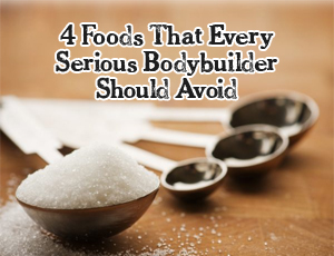 4 foods that every serious bodybuilder should avoid