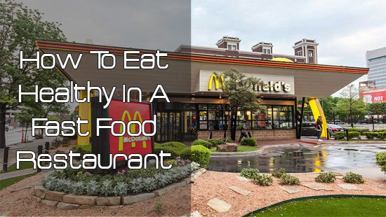 How To Eat Healthy In A Fast Food Restaurants